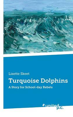 Turquoise Dolphins: A Story for School-Day Rebels (Paperback)