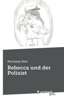 Rebecca Und Der Polizist (Paperback)