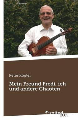 Mein Freund Fredi, Ich Und Andere Chaoten (Paperback)