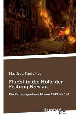 Flucht in Die Holle Der Festung Breslau (Paperback)