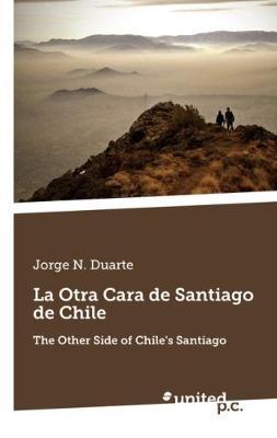 La Otra Cara de Santiago de Chile: The Other Side of Chile's Santiago (Paperback)