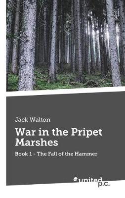 War in the Pripet Marshes: The Fall of the Hammer Book 1 (Paperback)
