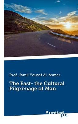 The East - The Cultural Pilgrimage of Man (Paperback)