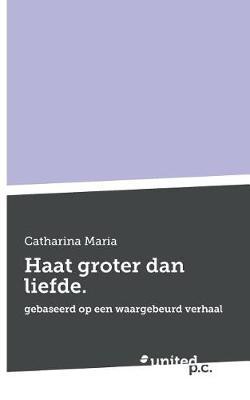 Haat Groter Dan Liefde. (Paperback)