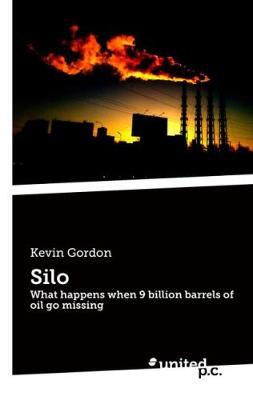Silo: What happens when 9 billion barrels of oil go missing (Paperback)