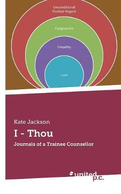 I - Thou: Journals of a Trainee Counsellor (Paperback)
