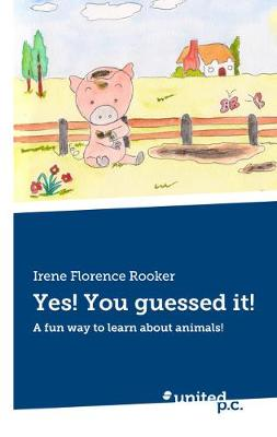 Yes! You guessed it!: A fun way to learn about animals! (Paperback)