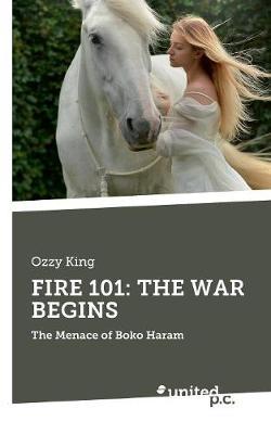 FIRE 101: THE WAR BEGINS: The Menace of Boko Haram (Paperback)