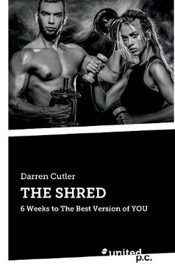 THE SHRED: 6 Weeks to The Best Version of YOU (Paperback)
