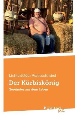 Der Kurbiskoenig: Gereimtes aus dem Leben (Paperback)