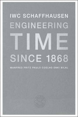 IWC Schaffhausen: Engineering Time Since 1868 (Hardback)