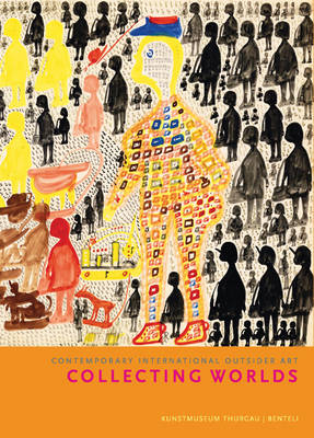 Collecting Worlds: Contemporary International Outsider Art (Hardback)
