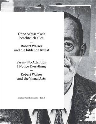 Paying No Attention I Notice Everything: Robert Walser and the Visual Arts (Paperback)