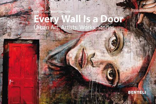 Every Wall is a Door: Urban Art: Artists. Works. Stories. (Hardback)