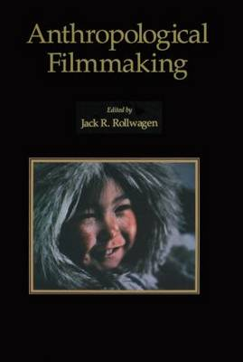 Anthropological Filmmaking: Anthropological Perspectives on the Production of Film and Video for General Public Audiences - Visual Anthropology (Paperback)