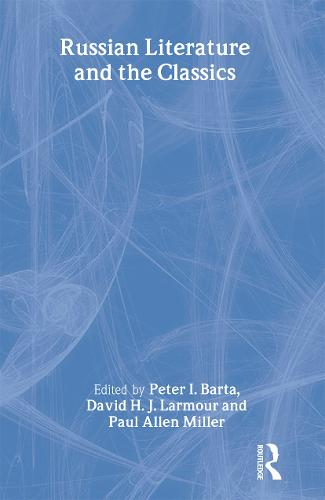 Russian Literature and the Classics - Routledge Harwood Studies in Russian and European Literature (Paperback)