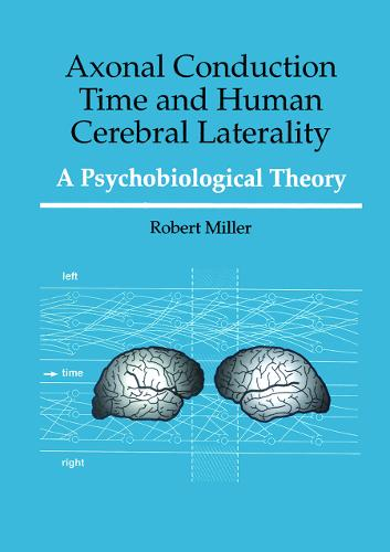 Axonal Conduction Time and Human Cerebral Laterality: A Psycological Theory (Hardback)