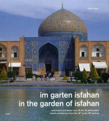 In the Garden of Isfahan: Islamic Architecture from the 16th to the 18th Century (Hardback)
