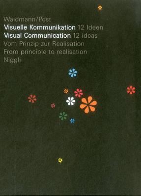 Visual Communication: 12 Ideas. From Principle to Realisation (Hardback)