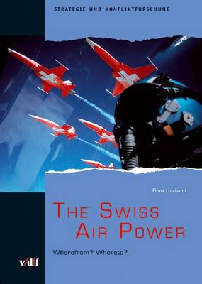The Swiss Air Power: Wherefrom? Whereto? (Paperback)