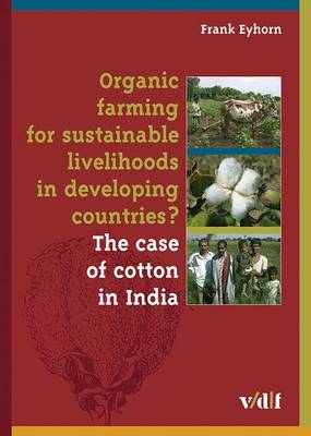 Organic Farming for Sustainable Livelihoods in Developing Countries?: The Case of Cotton in India (Paperback)