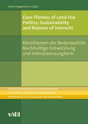 Core-themes of Land Use Politics: Sustainability and Balance of Interests - Publications of the European Faculty of Land Use and Development (Paperback)