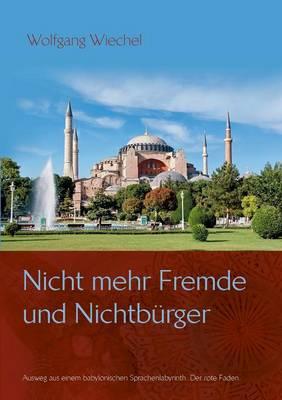 Nicht Mehr Fremde Und Nichtburger ... (Paperback)