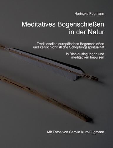 Meditatives Bogenschiessen in Der Natur (Paperback)