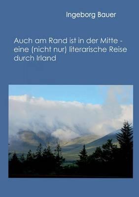 Auch Am Rand Ist in Der Mitte - Eine (Nicht Nur) Literarische Reise Durch Irland (Paperback)