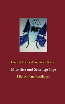 Misstritte und Seitensprunge: Die Schmeissfliege (Paperback)