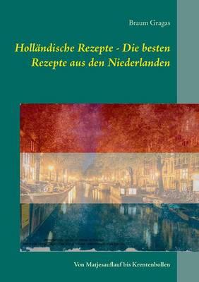 Hollandische Rezepte - Die Besten Rezepte Aus Den Niederlanden (Paperback)