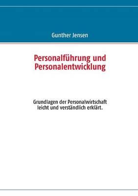 Personalfuhrung und Personalentwicklung: Grundlagen der Personalwirtschaft leicht und verstandlich erklart. (Paperback)