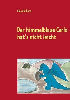 Der Himmelblaue Carlo Hat's Nicht Leicht (Paperback)