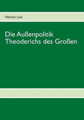 Die Aussenpolitik Theoderichs des Grossen (Paperback)
