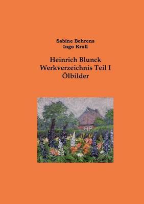 Heinrich Blunck Werkverzeichnis: Teil I OElbilder (Paperback)