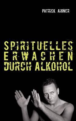 Spirituelles Erwachen Durch Alkohol (Paperback)