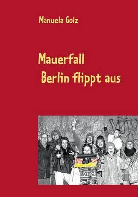 Mauerfall - Berlin Flippt Aus (Paperback)