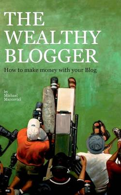 The Wealthy Blogger (Paperback)