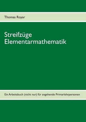 Streifzuge Elementarmathematik: Ein Arbeitsbuch (nicht nur) fur angehende Primarlehrpersonen (Paperback)