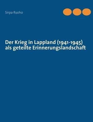 Der Krieg in Lappland (1941-1945) ALS Geteilte Erinnerungslandschaft (Paperback)