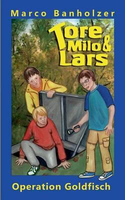 Tore, Milo & Lars - Operation Goldfisch (Paperback)