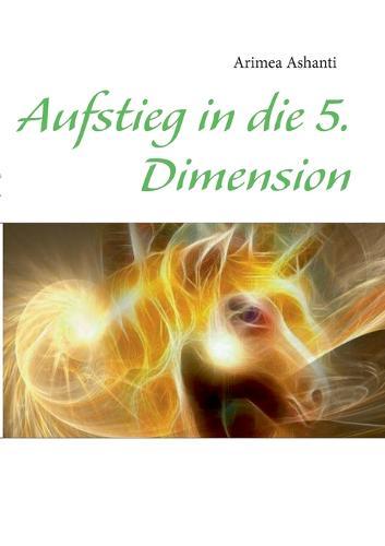 Aufstieg in Die 5. Dimension (Paperback)