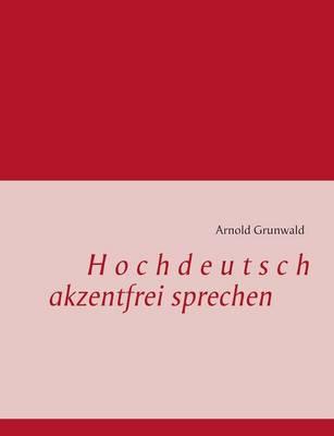 Hochdeutsch akzentfrei Sprechen (Paperback)