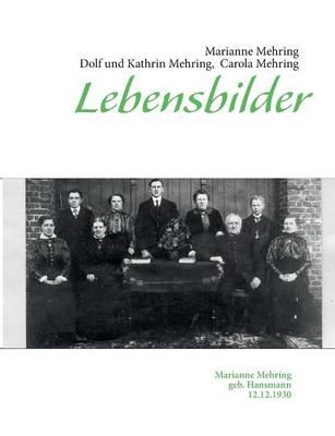 Lebensbilder: Marianne Mehring geb. Hansmann 12.12.1930 (Paperback)