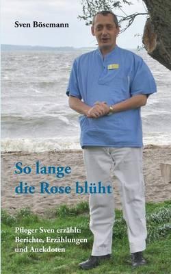 So Lange Die Rose Bluht (Paperback)
