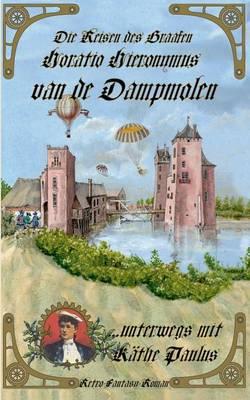 Die Reisen Des Graafen Horatio Hieronymus Van de Dampmolen (Paperback)