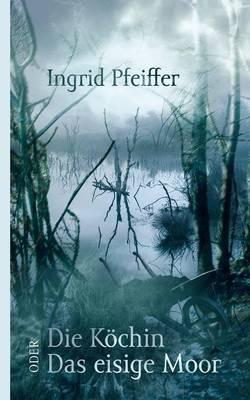 Die Kochin Oder Das Eisige Moor (Paperback)