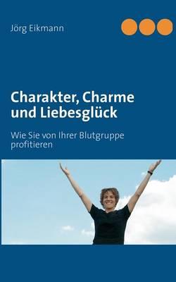 Charakter, Charme Und Liebesgluck (Paperback)