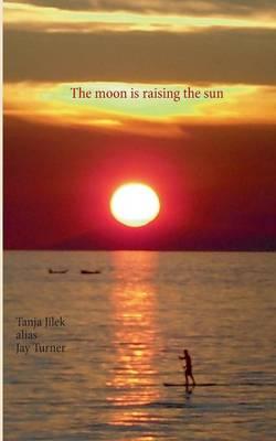 The Moon Is Raising the Sun (Paperback)