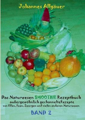 Das Naturwesen Smoothie Rezeptbuch Band 2 (Paperback)